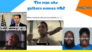 The man who gathers memes #02