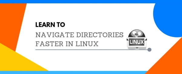 Learn To Navigate Directories Faster In Linux