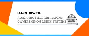 Learn how to: Resetting File Permissions-Ownership on Linux Systems