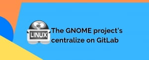 Benefits of centralizing GNOME in GitLabs