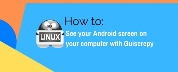 How to: See your Android screen on your computer with Guiscrcpy