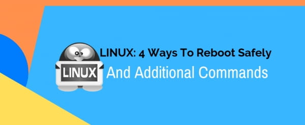 LINUX: 4 ways to reboot safely and additional commands