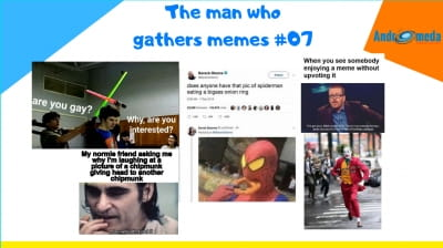 The Man Who Gathers Memes #07