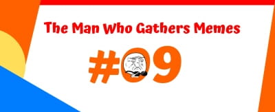 The Man Who Gathers Memes #09