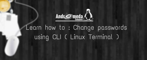 Learn how to : Change passwords using CLI (Linux Terminal)