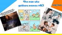 The man who gathers memes #03