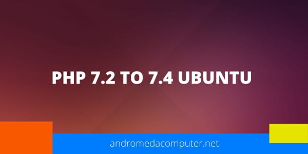 How to : Install PHP  7.2 to 7.4 on Ubuntu