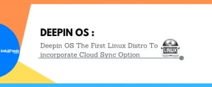 Deepin OS : The First Linux Distro To incorporate Cloud Sync Option