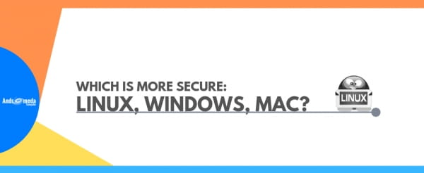 Which is more secure: Linux, Windows, Mac?