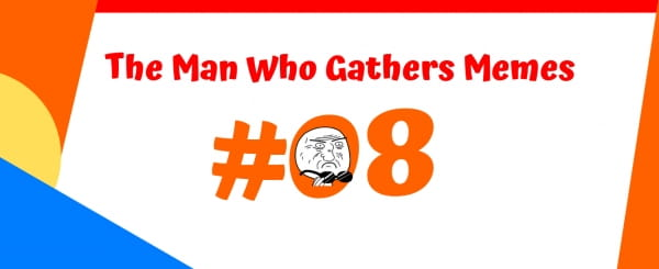 The Man Who Gathers Memes #08